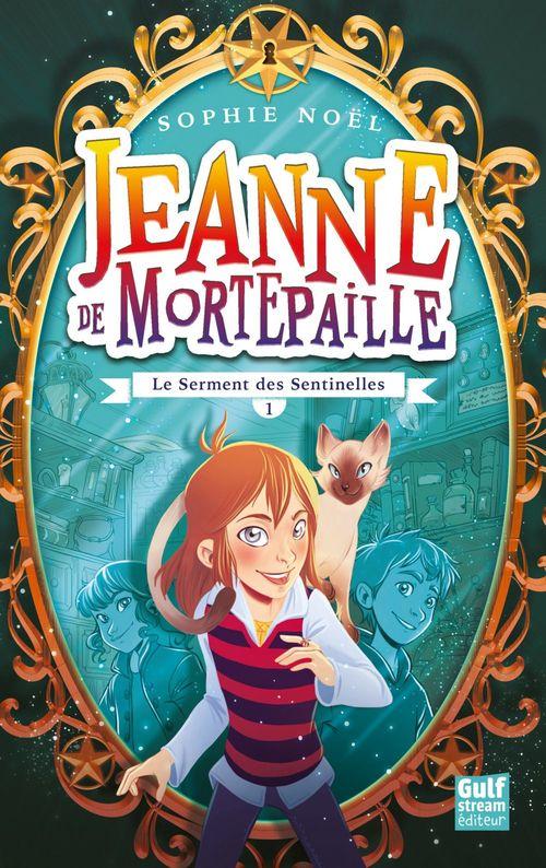 Jeanne de Mortepaille t.1 ; le serment des sentinelles