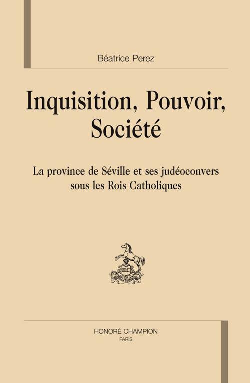 Inquisition, pouvoir, société ; la province de Séville et ses judéoconvers sous les rois catholiques