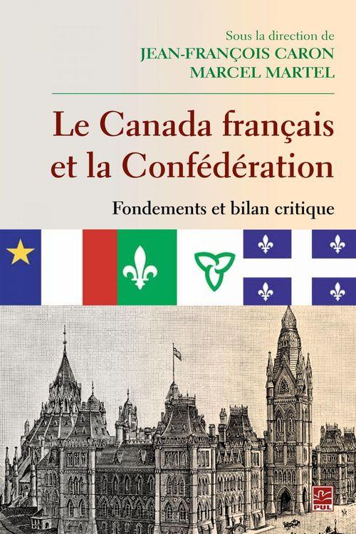 Le canada francais et la confederation. fondements et bilan