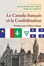 Vente Livre Numérique : Le Canada français et la Confédération Fondements et bilan critique  - Marcel Martel - Jean-François Caron