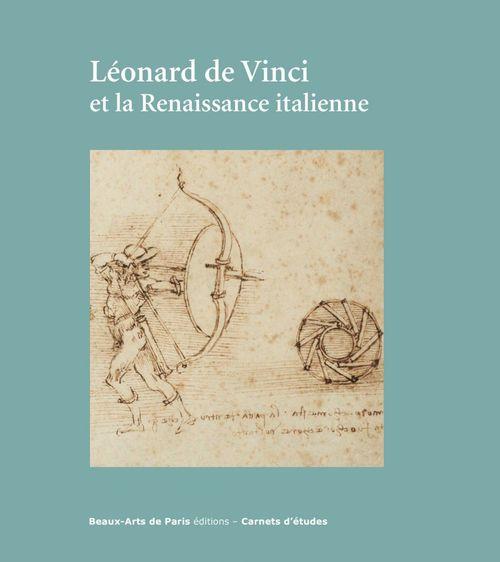 CARNETS D'ETUDES ; Léonard de Vinci et la renaissance italienne