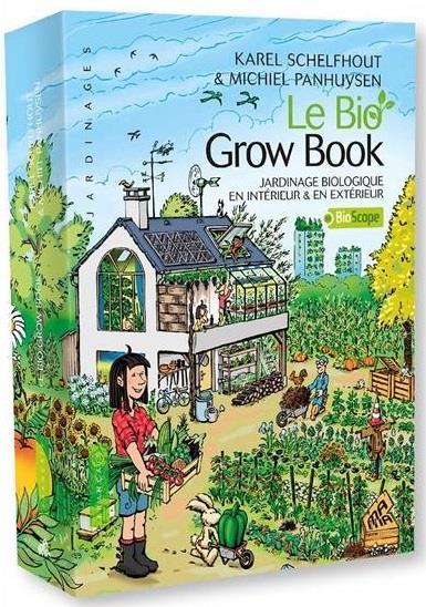 Le bio grow book ; jardinage biologique en intérieur & en extérieur