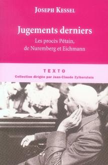Jugements Derniers ; Les Proces Petain, De Nuremberg Et Eichmann