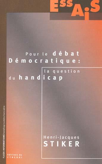Pour le debat democratique ; la question du handicap