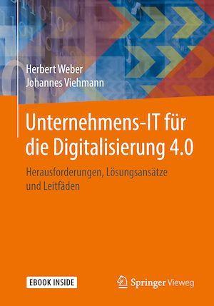 Unternehmens-IT für die Digitalisierung 4.0  - Johannes Viehmann  - Herbert Weber