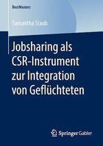Jobsharing als CSR-Instrument zur Integration von Geflüchteten  - Samantha Staub