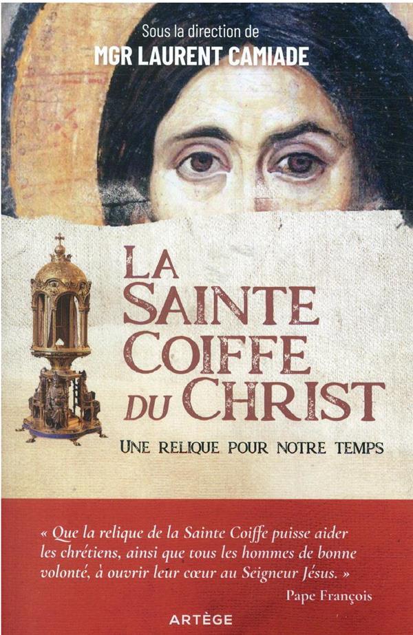 LA SAINTE COIFFE DU CHRIST : UNE RELIQUE POUR NOTRE TEMPS