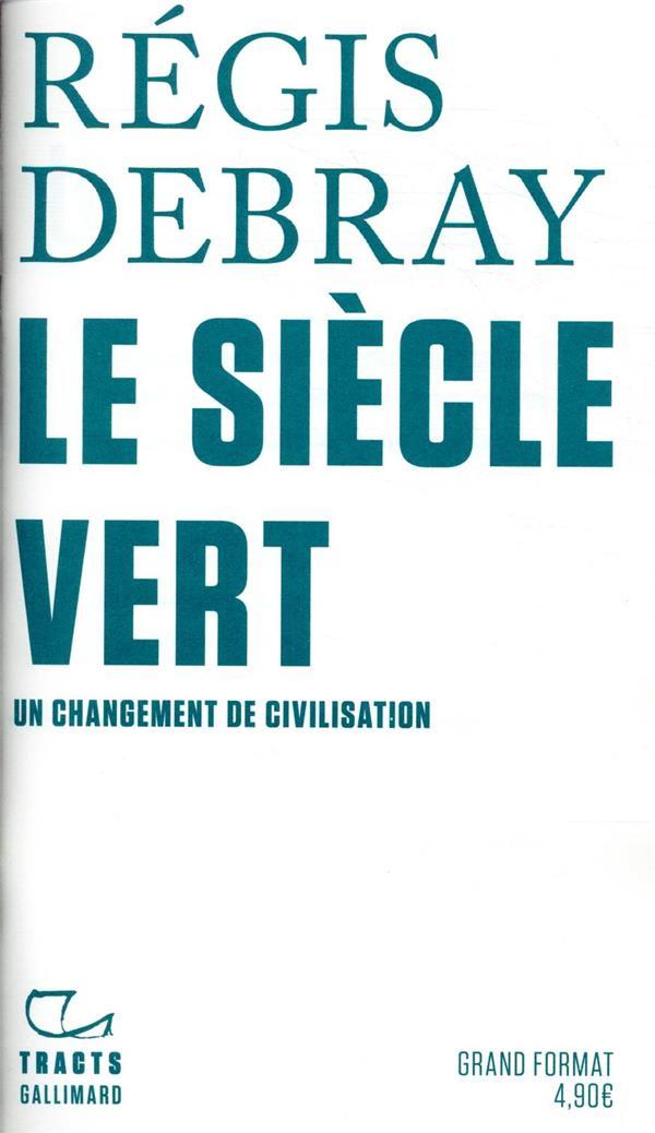 LE SIECLE VERT  -  UN CHANGEMENT DE CIVILISATION DEBRAY, REGIS