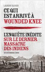 Ce qui est arrivé à Wounded Knee. L'enquête inédite sur le dernier massacre des indiens  - Laurent Olivier