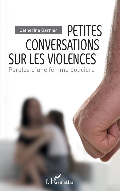 Petites conversations sur les violences ; paroles d'une femme policière