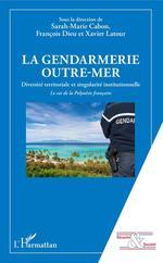 Vente Livre Numérique : La gendarmerie outre-mer  - François Dieu - Xavier Latour - Sarah-Marie Cabon