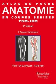 ATLAS DE POCHE ; atlas de poche anatomie en coupes sériées TDM-IRM t.3 ; appareil locomoteur (2e édition)