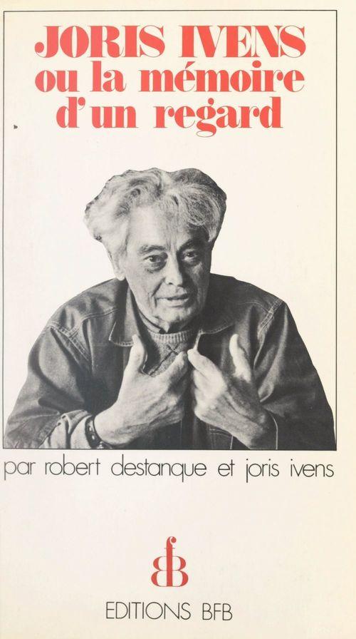 Joris Ivens  - Joris Ivens  - Robert Destanque