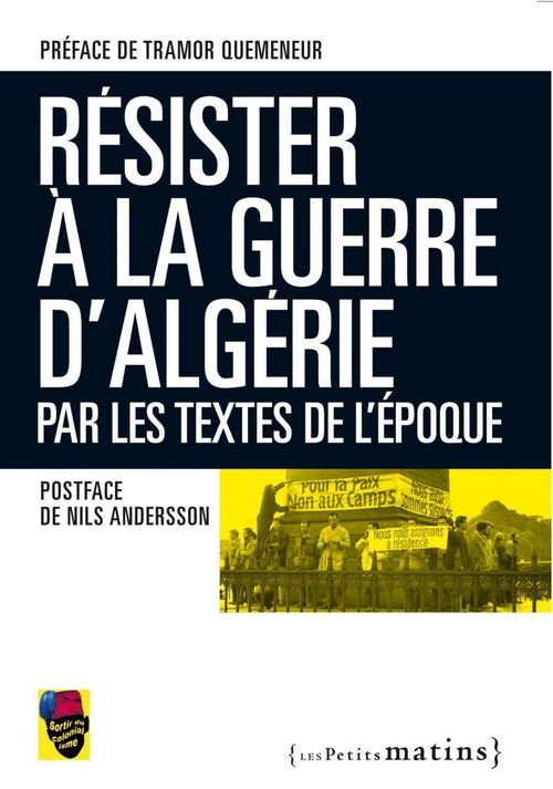 Résister à la guerre d'Algérie ; par les textes de l'époque