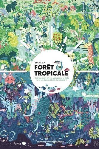 Dans la forêt tropicale ; cherche et trouve les animaux de la forêt avec ton livre qui brille dans le noir !