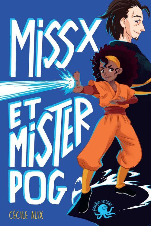 Miss X et Mister Pog - Lecture roman jeunesse super héros girl power - Dès 9 ans