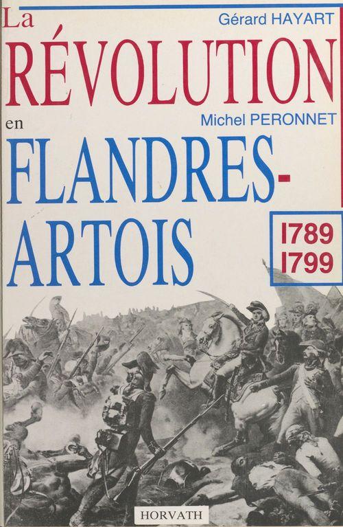 La Révolution en Flandres-Artois : 1789-1799  - Michel Péronnet  - Gérard Hayart