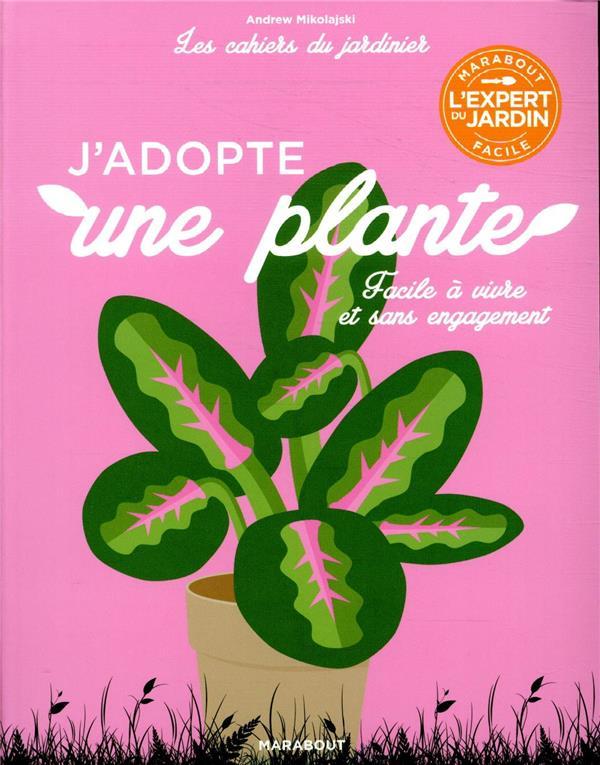 Les cahiers du jardinier ; j'adopte une plante ; facile à vivre et sans engagement