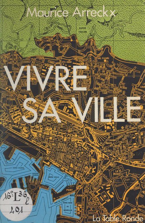 Vivre sa ville  - Maurice Arreckx