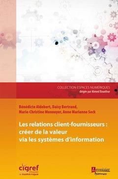 Les relations client-fournisseurs ; créer de la valeur via les systèmes d'information