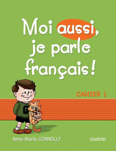 Moi aussi, je parle français ! ; cahier t.1