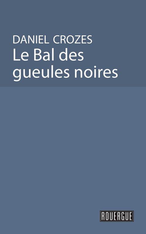 Vente EBooks : Le bal des gueules noires  - Daniel Crozes