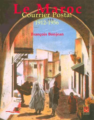 Le Maroc ; Courrier Postal, 1912-1956