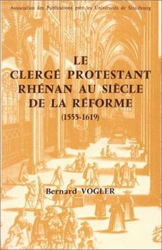 Le clerge protestant rhenan au siecle de la reforme, 1555-1619