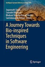 A Journey Towards Bio-inspired Techniques in Software Engineering  - Satchidananda Dehuri - Bhabani Shankar Prasad Mishra - Saurabh Bilgaiyan - Jagannath Singh