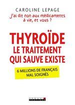 Vente Livre Numérique : Thyroïde, le traitement qui sauve existe  - Caroline Lepage