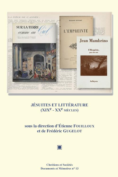 Jésuites et littérature (XIXe-XXesiècles)  - Etienne Fouilloux  - Frédéric Gugelot