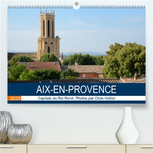 Aix-en-provence: capitale du roi rene(premium, hochwertiger din a2 wandkalender 2020, kunstdruck in