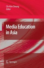Media Education in Asia  - Chi-Kim Cheung