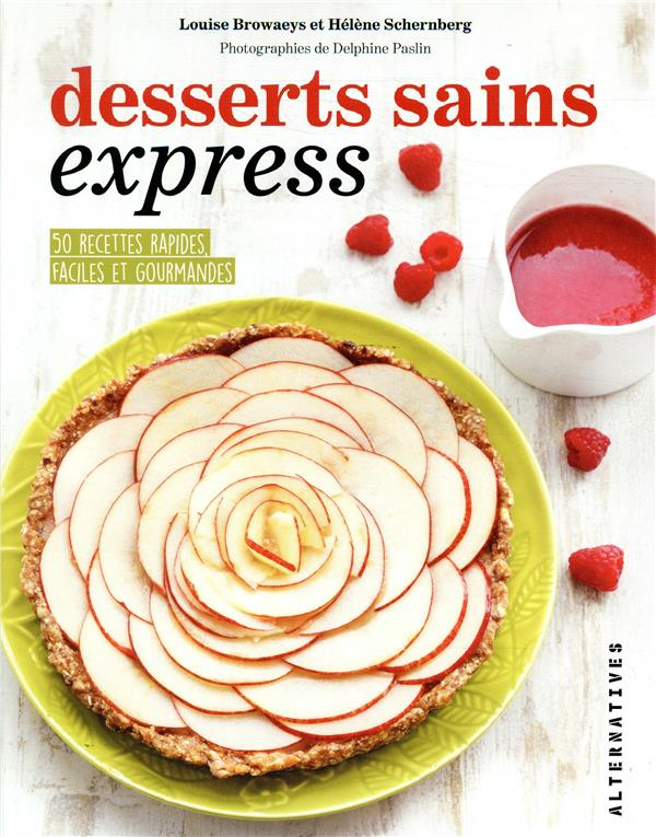 Desserts sains express ; 50 recettes rapides faciles et gourmandes
