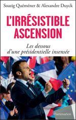 Vente Livre Numérique : L'irrésistible ascension. Les dessous d'une présidentielle insensée  - Soazig Quéméner - Alexandre Duyck