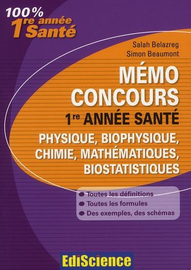 Memo Concours 1ere Annee Sante ; Physique/Biophysique/Chimie/Biochimie/Mathematiques/Biostatistiques (2e Edition)