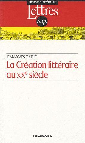 La création littéraire au XIXe siècle (2e édition)