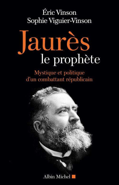 Jaurès le prophète ; mystique et politique d'un combattant républicain