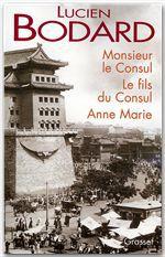 Monsieur le Consul - Le fils du Consul - Anne Marie  - Lucien Bodard