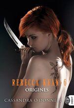 Vente Livre Numérique : Rebecca Kean (Tome 6) - Origines  - Cassandra O'Donnell