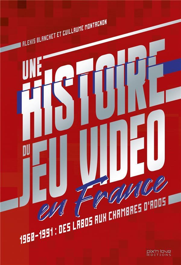 french touche ; l'histoire du jeu vidéo en France t.1