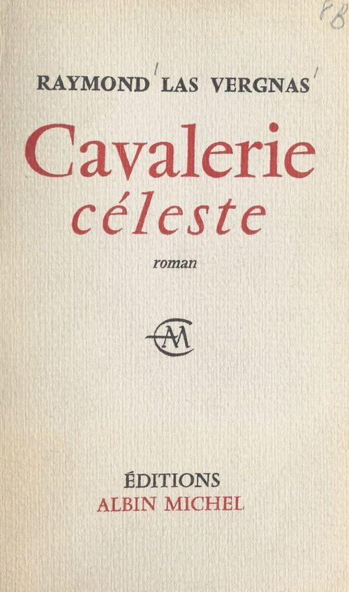 Cavalerie céleste  - Raymond Las Vergnas