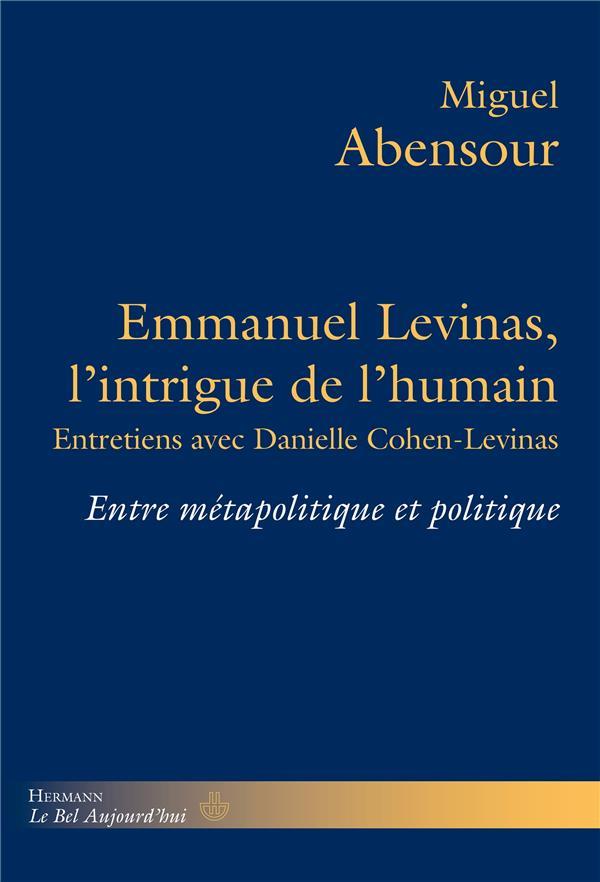 Emmanuel Levinas, l'intrigue de l'humain ; entretiens avec Danielle Cohen-Levinas ; entre métapolitique et politique