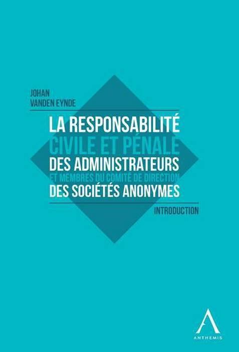 La Responsabilite Civile Et Penale Des Administrateurs Et Des  Membres Du Comite De Direction Des Societes Anonymes ; Introduction