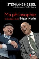 Vente EBooks : Ma philosophie  - Stéphane Hessel - Nicolas TRUONG - Edgar MORIN