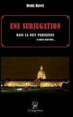 Une Subjugation dans la nuit parisienne  - Denis Ravel