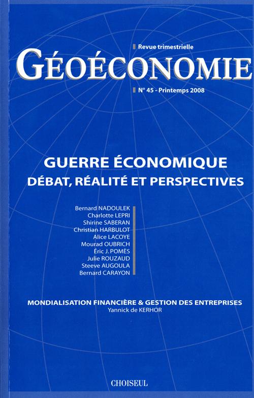 GEOECONOMIE T.45 ; guerre économique ; débat, réalité et perspectives