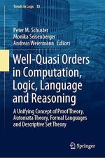 Well-Quasi Orders in Computation, Logic, Language and Reasoning  - Peter M. Schuster - Andreas Weiermann - Monika Seisenberger