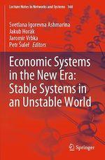 Economic Systems in the New Era: Stable Systems in an Unstable World  - Jakub Horak - Petr Suler - Jaromír Vrbka - Svetlana Igorevna Ashmarina