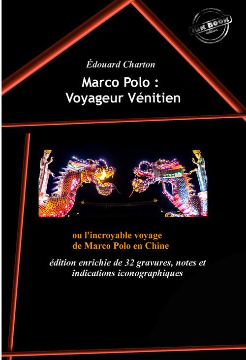 Marco Polo : Voyageur Vénitien ou l'incroyable voyage de Marco Polo en Chine (édition intégrale, revue et augmentée, avec 32 gra  - Marco Polo